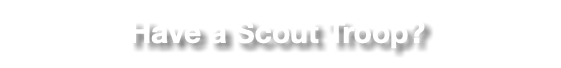 Have a Scout Troop?